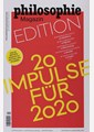 PHILOSOPHIE MAGAZIN EDIT. 20 IMPULSE FÜR 2020